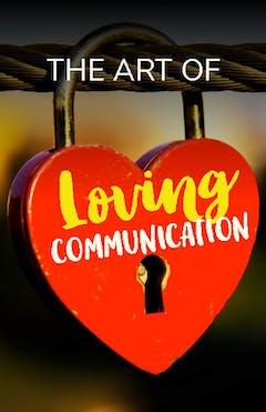 The Art Of Loving Communication