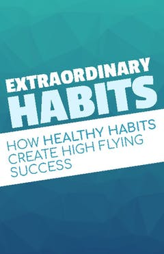 Extraordinary Habits How Healthy Habits Create High Flying Success