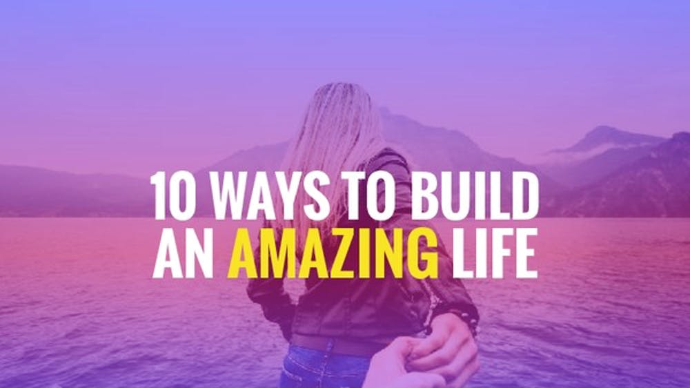 10 Ways To Build An Amazing Life Slide Deck
