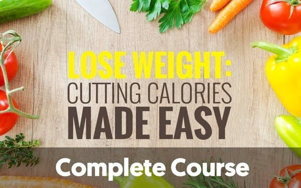 Lose Weight: Cutting Calories Made Easy - Diet And Nutrition Course
