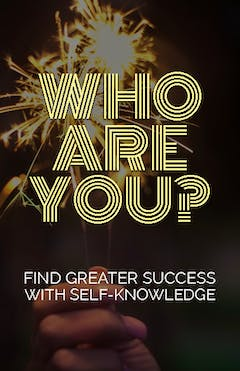Who Are You Find Greater Success With Self Knowledge