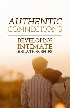 Authentic Connections - Developing Intimate Relationships