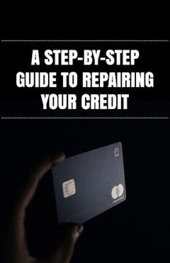 A Step By Step Guide To Repairing Your Credit